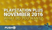 November 2016 PlayStation Plus Free Games: What Do You Want? | PS4, PS3, Vita | Talking Point