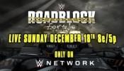 WWE Roadblock: End of the Line - Live, Sun. Dec. 18 on WWE Network