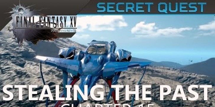 'Final Fantasy XV' Hacks & Update: 'FF 15' Tricks & Tips; How To Complete Stealing The Past Secret Quest, Magitek Core Location, Drillbreaker Machinery Upgrade, 50K XP